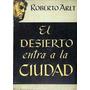 Arlt, Roberto - El Desierto Entra A La Ciudad -ed. Futuro