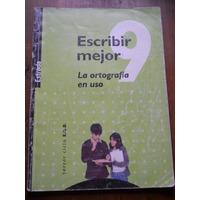 Escribir Mejor 9. La Ortografia En Uso. Editorial Estrada.