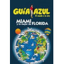 Miami Y Lo Mejor De Florida 2013 (guia Azul) De Manuel Mo...