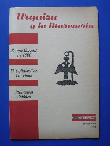 Urquiza Y La Masoneria - Antonio P. Castro