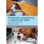 Otero: Protocolos Anestésicos Y Manejo Del Dolor Peq. Animal