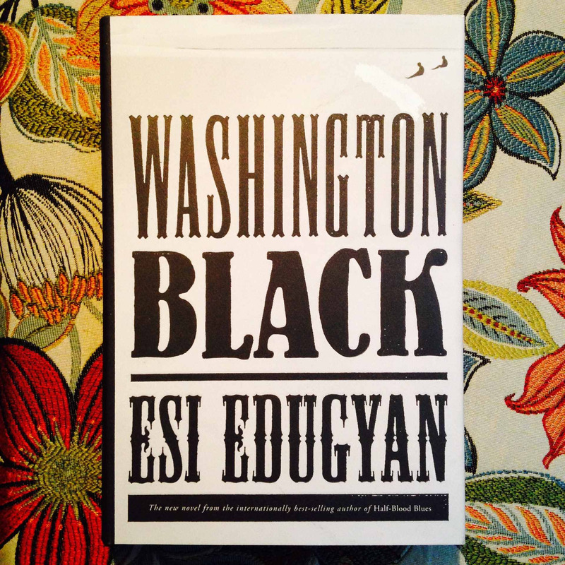 Esi Edugyan.  WASHINGTON BLACK.