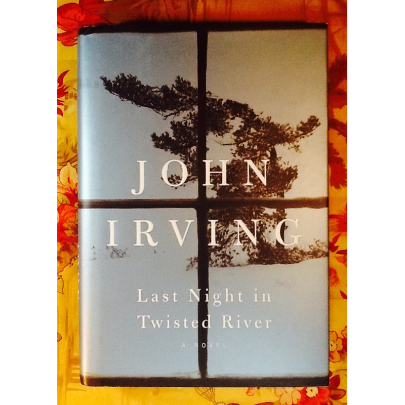 John Irving.  LAST NIGHT IN THE TWISTED RIVER.