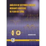 Analisis de Sistemas Lineales mediante Graficos de Flujo de Señal. Eduardo Diaz