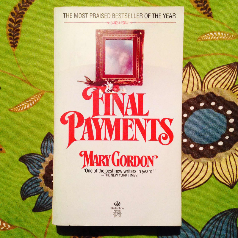 Mary Gordon. FINAL PAYMENTS.