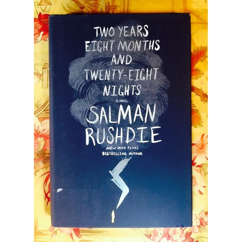 Salman Rushdie.  TWO YEARS EIGHT MONTHS AND TWENTY-EIGHT NIGHTS.