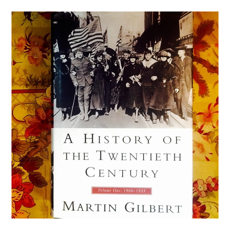 Martin Gilbert.  A HISTORY OF THE TWENTIETH CENTURY: VOLUME ONE: 1900-1933.
