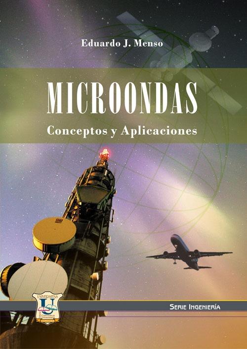 Microondas conceptos y aplicaciones. Eduardo J. Menso
