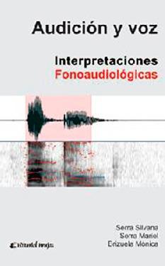 Audicion y voz. Interpretaciones Fonoaudiologicas. Serra,...