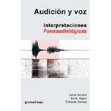 Audicion y voz. Interpretaciones Fonoaudiologicas. Serra, Brizuela
