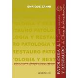Patología de la construcción y Restauro de obras de Arquitectura. Zanni, Enrique
