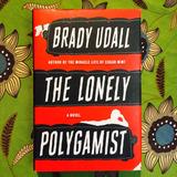 Brady Udall. THE LONELY POLYGAMIST.