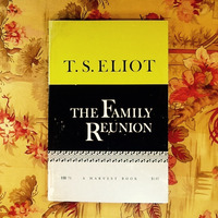 T.S. Eliot.  THE FAMILY REUNION.