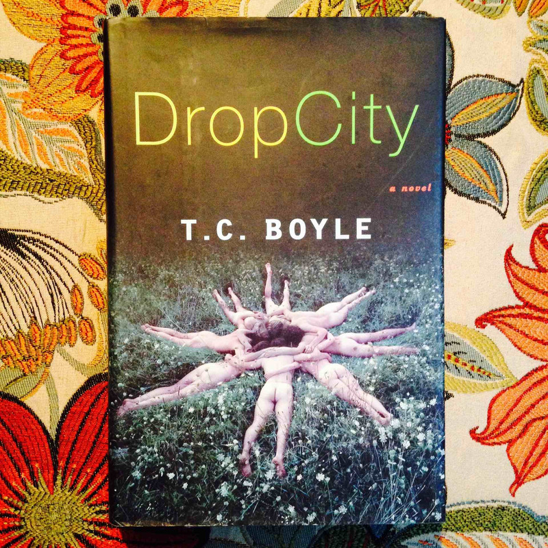 T.C. Boyle.  DROP CITY.