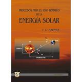 Proceso para el uso termico de la energia solar. Fernando Arenas