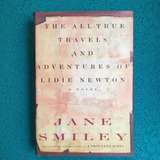 Jane Smiley. THE ALL-TRUE TRAVELS AND ADVENTURES OF LIDIE NEWTON.