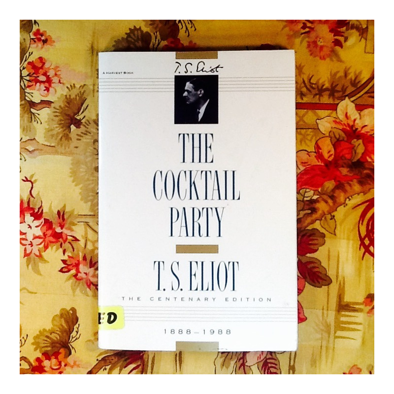 T.S. Eliot.  THE COCKTAIL PARTY.
