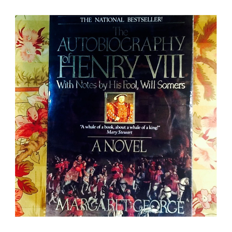 Margaret George.  THE AUTOBIOGRAPHY OF HENRY VIII.