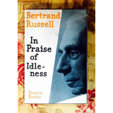 Bertrand Russell. IN PRAISE OF IDLENESS.