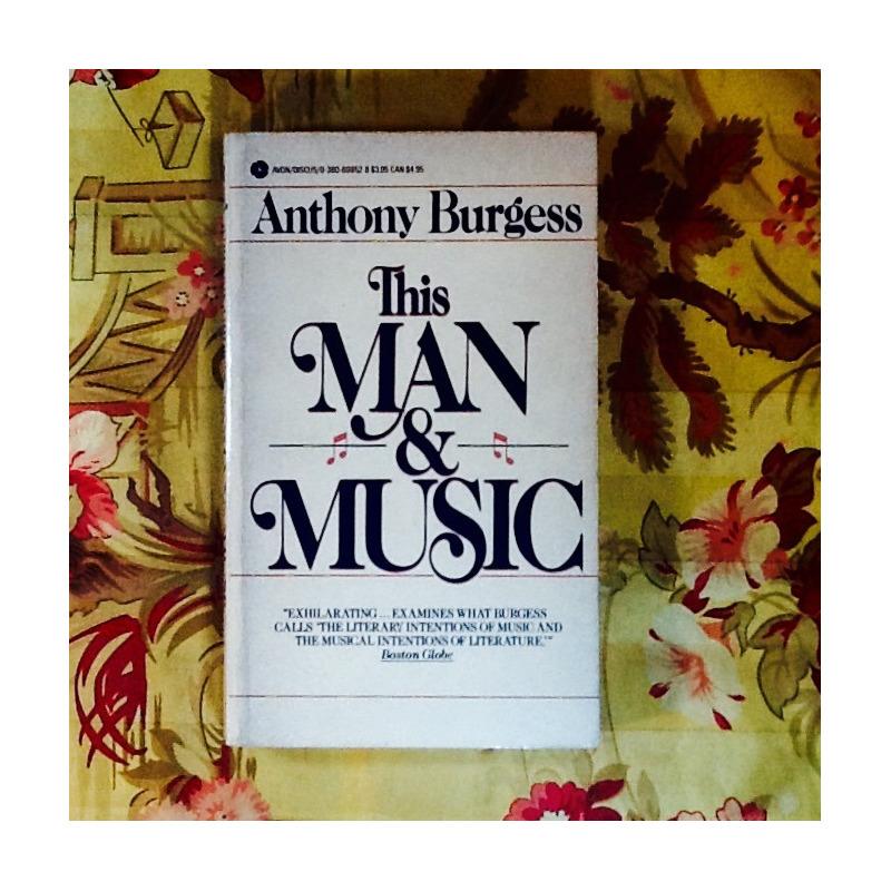 Anthony Burgess.  THIS MAN & MUSIC.