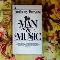 Anthony Burgess.  THIS MAN & MUSIC.
