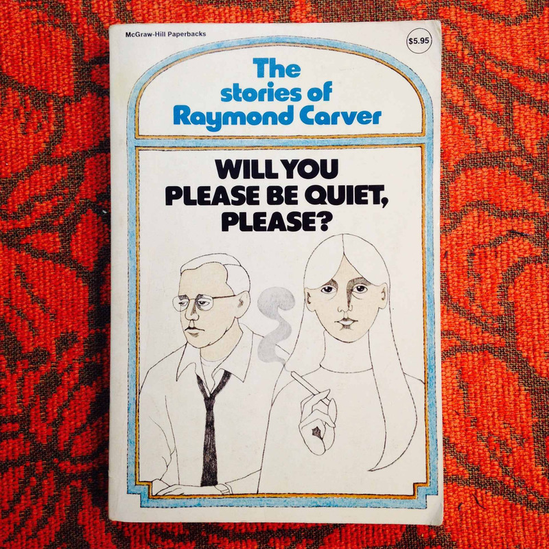 Raymond Carver.  WILL YOU PLEASE BE QUIET PLEASE?