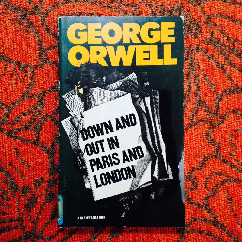 George Orwell.  DOWN AND OUT IN PARIS AND LONDON.