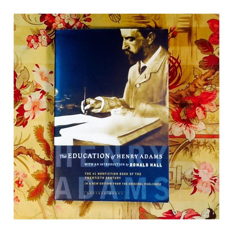 Henry Adams.  THE EDUCATION OF HENRY ADAMS.