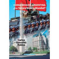 China invadió Argentina. ¿La Tercera Guerra Mundial?