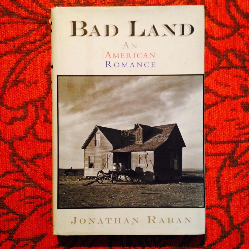 Jonathan Raban.  BAD LAND.