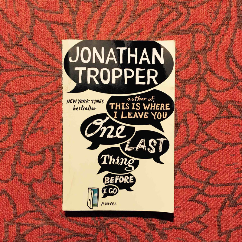 Jonathan Tropper. ONE LAST THING BEFORE I GO.