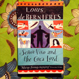 Louis de Bernières.  SEÑOR VIVO AND THE COCA LORD.