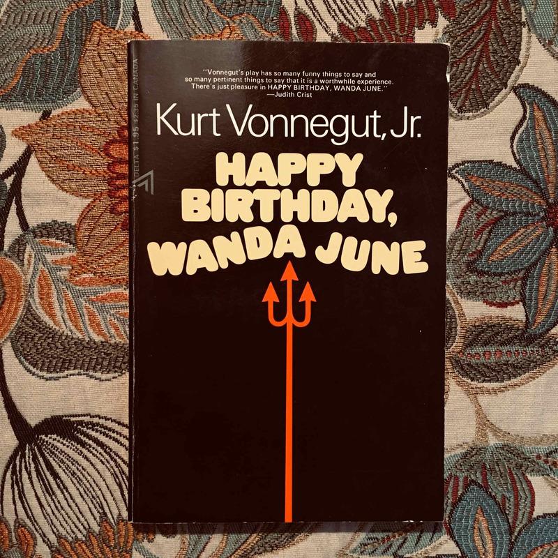 Kurt Vonnegut  Jr. HAPPY BIRTHDAY, WANDA JUNE.