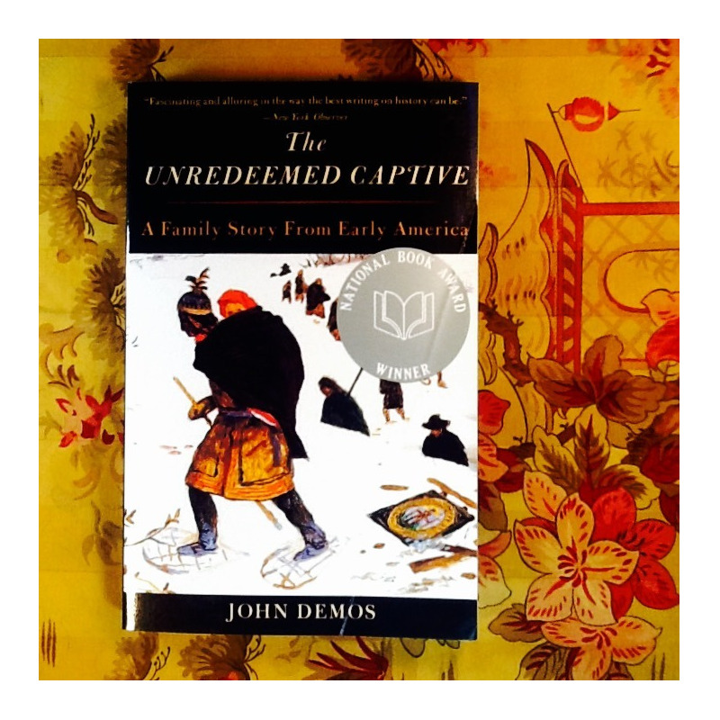 John Demos.  THE UNREDEEMED CAPTIVE: A FAMILY STORY FROM EARLY AMERICA.