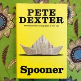 Pete Dexter. SPOONER.