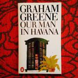 Graham Greene. OUR MAN IN HAVANA.