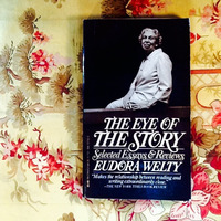 Eudora Welty. THE EYE OF THE STORY:  SELECTED ESSAYS & REVIEWS.