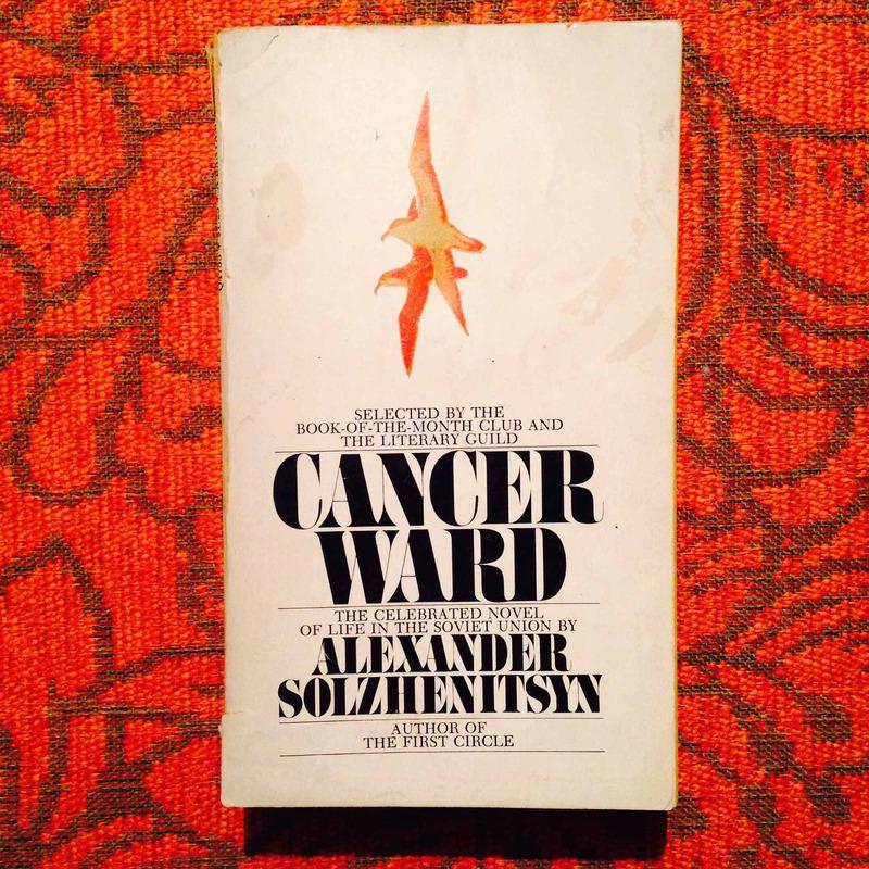 Alexander Solzhenitsyn.  CANCER WARD.