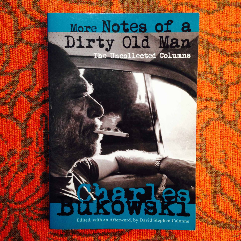 Charles Bukowski.  MORE NOTES OF A DIRTY OLD MAN.