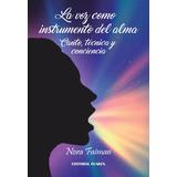 La voz como instrumento del alma. Canto, Técnica y conciencia