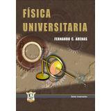Fisica Universitaria. Fernando Arenas