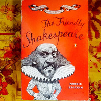 Norrie Epstein.   THE FRIENDLY SHAKESPEARE:  A THOROUGHLY PAINLESS GUIDE TO THE BEST OF THE BARD.
