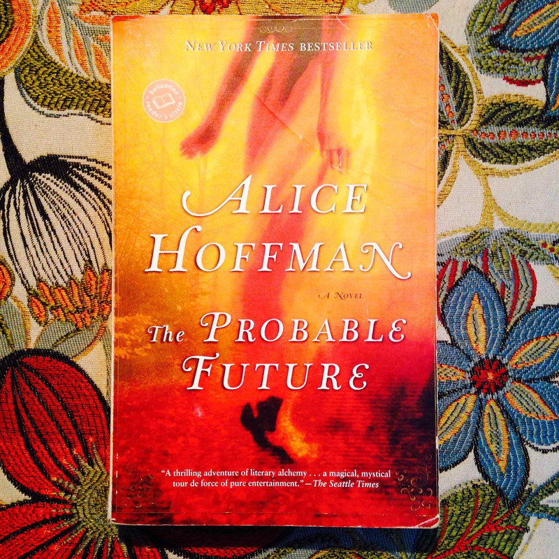 Alice Hoffman.  THE PROBABLE FUTURE.