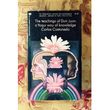 Carlos Castaneda. THE TEACHINGS OF DON JUAN: A YAQUI WAY OF KNOWLEDGE.