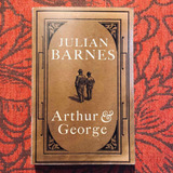 Julian Barnes. ARTHUR & GEORGE.