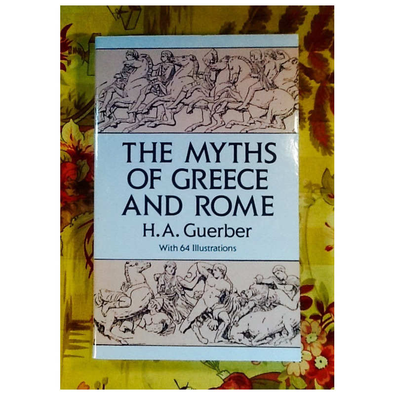 H.A. Guerber.  THE MYTHS OF GREECE AND ROME.