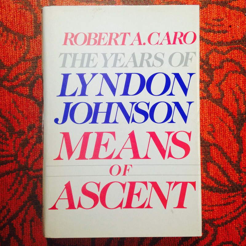 Robert A. Caro. MEANS OF ASCENT: THE YEARS OF LYNDON JOHNSON.