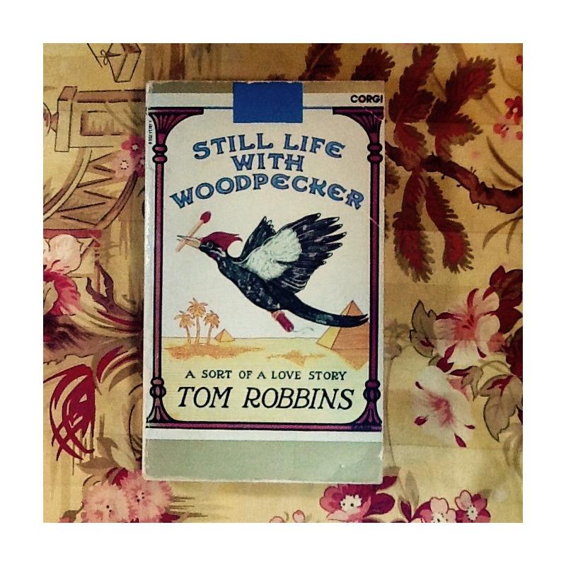 Tom Robbins.  STILL LIFE WITH WOODPECKER.