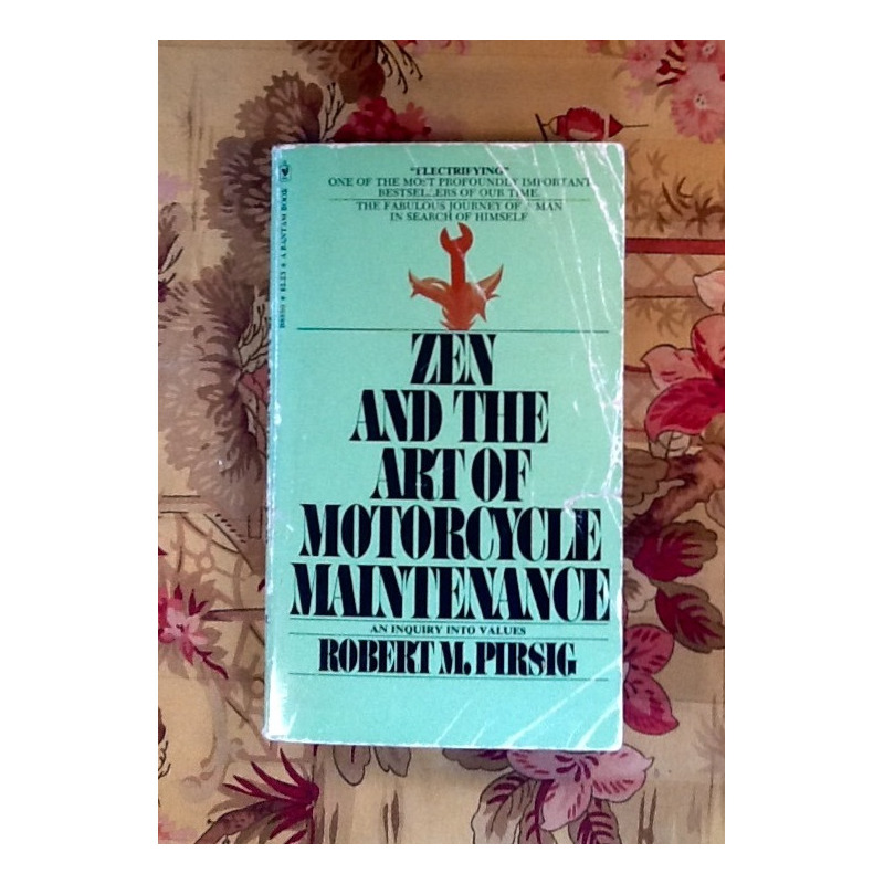 Robert M. Pirsig.  ZEN AND THE ART OF MOTORCYCLE MAINTENANCE.