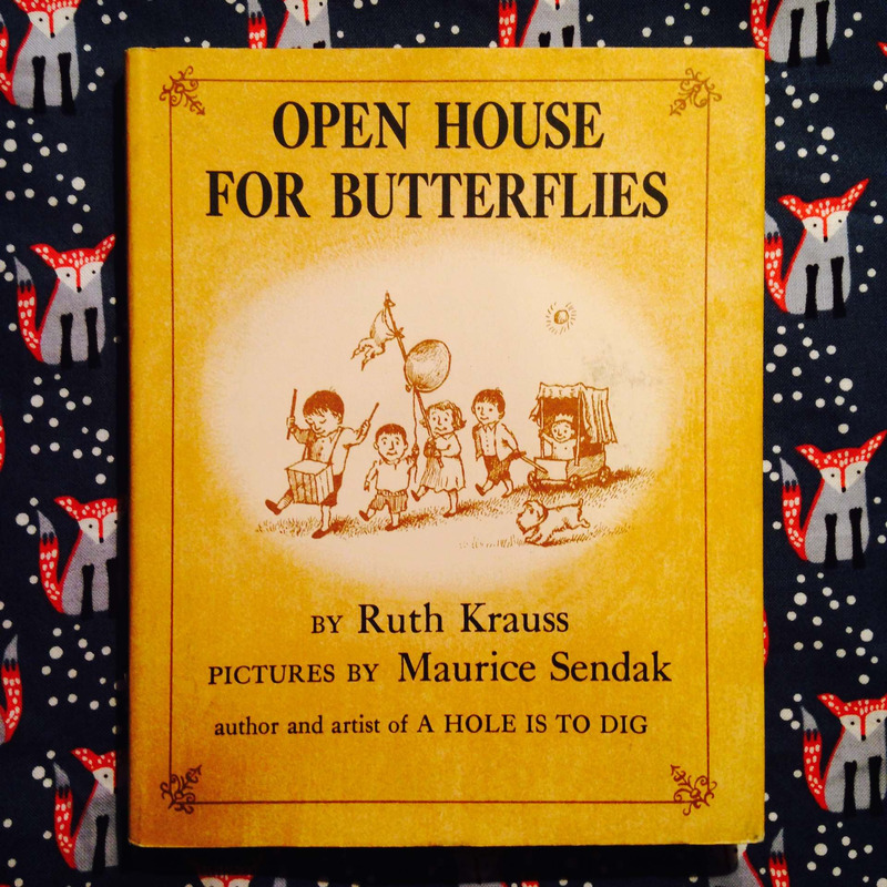 Ruth Krauss (illustrated by Maurice Sendak).  OPEN HOUSE FOR BUTTERFLIES.